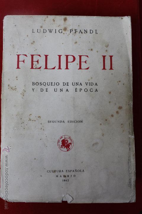 L-834. FELIPE II. LUDWIG PFANDL. 2ª EDICION. CULTURA ESPAÑOLA. MADRID. 1942. (Libros de Segunda Mano - Historia Moderna)