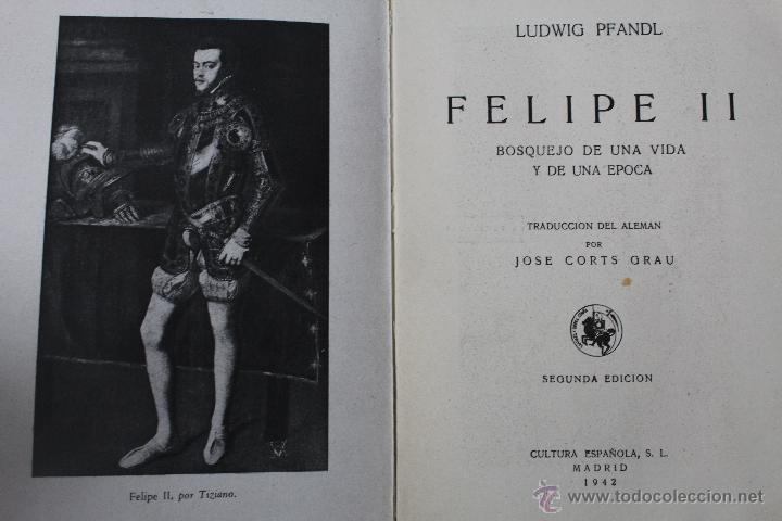 Libros de segunda mano: L-834. FELIPE II. LUDWIG PFANDL. 2ª EDICION. CULTURA ESPAÑOLA. MADRID. 1942. - Foto 4 - 45421514