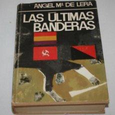 Libros de segunda mano: LAS ULTIMAS BANDERAS, ANGEL Mª DE LERA, PLANETA 1969, LIBRO ANTIGUO GUERRA CIVIL. Lote 45563674