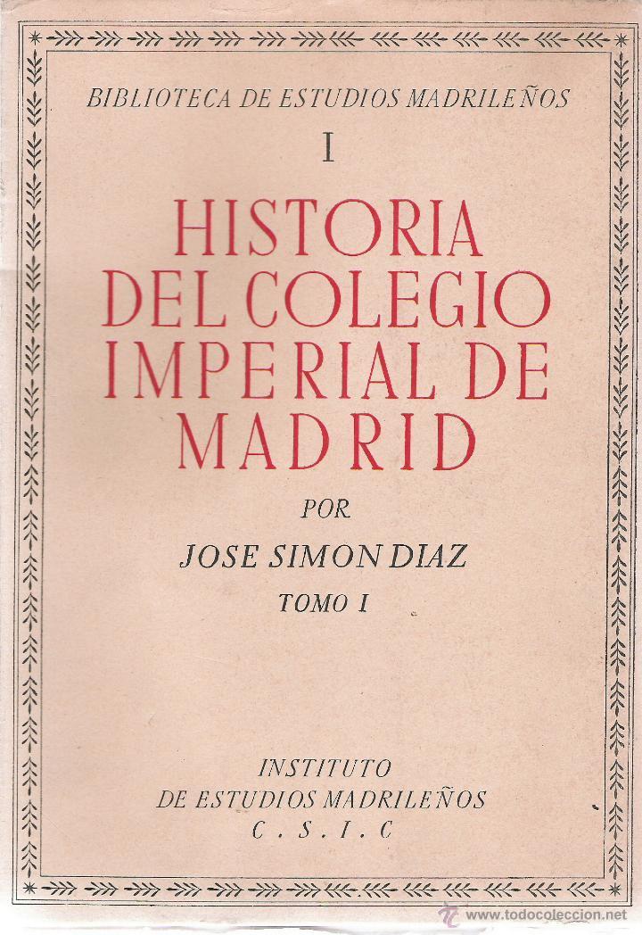 HISTORIA DEL COLEGIO IMPERIAL DE MADRID, TOMO I - JOSE SIMON DIAZ - INST. DE ESTUDIOS MADRILEÑOS(Libros de Segunda Mano - Historia Moderna)
