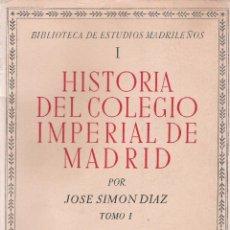 Libros de segunda mano: HISTORIA DEL COLEGIO IMPERIAL DE MADRID, TOMO I - JOSE SIMON DIAZ - INST. DE ESTUDIOS MADRILEÑOS. Lote 45656568
