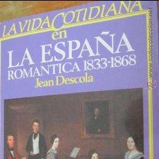 Libros de segunda mano: LA VIDA COTIDIANA EN LA ESPAÑA ROMÁNTICA 1833-1868 DE JEAN DESCOLA (ARGOS VERGARA). Lote 45836363