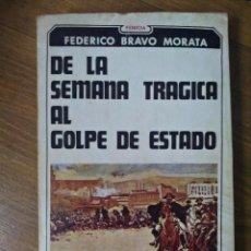 Libros de segunda mano: DE LA SEMANA TRÁGICA AL GOLPE DE ESTADO. FEDERICO BRAVO MORATA. Lote 45933092