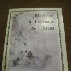 Libros de segunda mano: HISTORIAS Y LEYENDAS DE ARCOS - MANUEL PEREZ REGORDAN - FIRMADO Y DEDICADO POR EL AUTOR - SEVILLA - . Lote 46004334