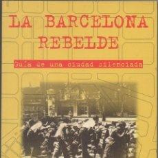 Libros de segunda mano: LA BARCELONA REBELDE. GUÍA DE UNA CIUDAD SILENCIADA.. Lote 46007327