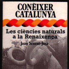 Libros de segunda mano: LES CIENCIAS NATURALS A LA RENAIXENÇA - CONEIXER CATALUNYA - JOAN SENENT-JOSA - EN CATALAN *. Lote 46164348