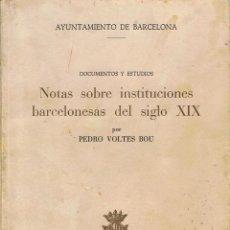 Libros de segunda mano: NOTAS SOBRE INSTITUCIONES BARCELONESAS DEL SIGLO XIX. PEDRO VOLTES BOU. AYTO. DE BARCELONA. 1976. Lote 46501512