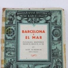 Libros de segunda mano: L-1454.BARCELONA Y EL MAR. PANORAMA HIST.DESDE EL SGLO IX AL XX. LUIS ALMERICH. LIBRERIA MILLÁ. 1945. Lote 46781402