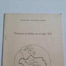 Libros de segunda mano: TRIANEROS EN INDIAS EN EL SIGLO XVI - ENCARNACIÓN RODRÍGUEZ VICENTE. Lote 47157141