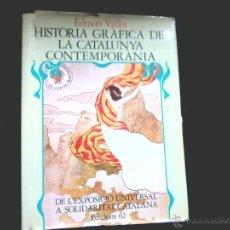 Libros de segunda mano: EDMON VALLES. HISTORIA GRAFICA DE LA CATALUNYA CONTEMPORANIA. EDICIONS 62 (CATALA). Lote 47204918