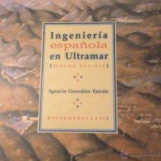 Libros de segunda mano: INGENIERÍA ESPAÑOLA EN ULTRAMAR (SIGLOS XVI-XIX)(AUTOR: IGNACIO GONZÁLEZ TASCÓN) (2 VOLÚMENES). Lote 47371443