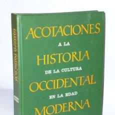 Libros de segunda mano: ACOTACIONES A LA HISTORIA DE LA CULTURA OCCIDENTAL EN LA EDAD MODERNA.. Lote 47380589