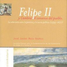 Libros de segunda mano: JOSÉ JAVIER RUIZ IBÁÑEZ. FELIPE II Y CAMBRAI. EL CONSENSO DEL PUEBLO. MADRID, 1999. HE. Lote 47453885
