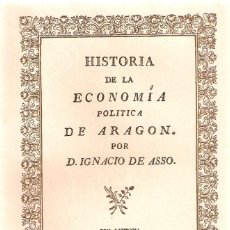 Libros de segunda mano: HISTORIA DE LA ECONOMÍA POLÍTICA DE ARAGÓN POR D. IGNACIO DE ASSO. Lote 47479105