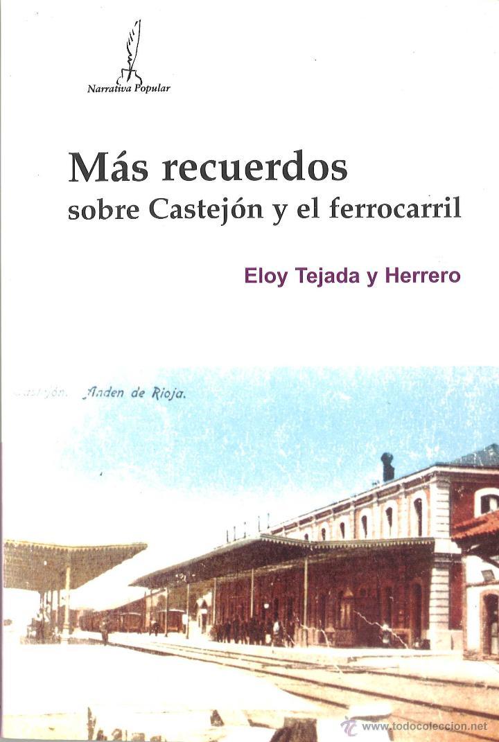 MÁS RECUERDOS SOBRE CASTEJÓN Y EL FERROCARRIL. ELOY TEJADA Y HERRERO (Libros de Segunda Mano - Historia Moderna)
