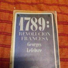 Libros de segunda mano: 1789: REVOLUCIÓN FRANCESA. GEORGES LEFEBVRE.. Lote 47558994