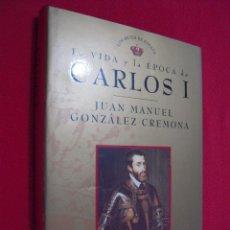 Libros de segunda mano: LA VIDA Y EPOCA DE CARLOS I - JUAN MANUEL GONZALEZ DE CREMONA. Lote 47620615