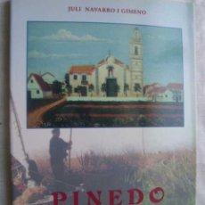 Libros de segunda mano: PINEDO. MÉS DE CENT ANYS D´HISTÒRIA. NAVARRO I GIMENO, JULI. 1999. Lote 48375890
