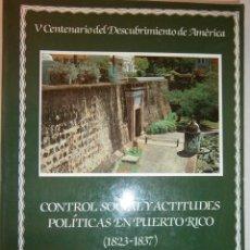 Libros de segunda mano: CONTROL SOCIAL Y ACTITUDES POLITICAS EN PUERTO RICO 1823 1837 NAVARRO GARCIA JESUS RAUL 1991. Lote 48448216