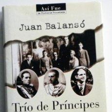 Libros de segunda mano: TRÍO DE PRÍNCIPES BALANSÓ HISTORIA ALFONSO JAIME JUAN BORBÓN PADRE DEL REY J. CARLOS MONARQUÍA LIBRO. Lote 48477897