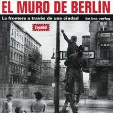 Libros de segunda mano: EL MURO DE BERLIN. LA FRONTERA A TRAVES DE UNA CIUDAD. BE.BRA BERLAG 2001. Lote 104845734