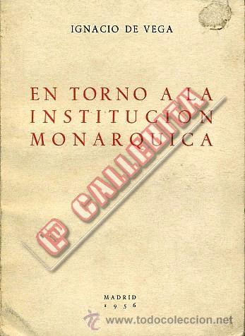ENTORNO A LA INSTITUCIÓN MONÁRQUICA. IGNACIO DE VEGA. 1956. MADRID (Libros de Segunda Mano - Historia Moderna)