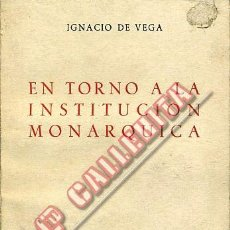 Libros de segunda mano: ENTORNO A LA INSTITUCIÓN MONÁRQUICA. IGNACIO DE VEGA. 1956. MADRID. Lote 48562164