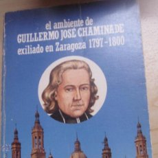 Libros de segunda mano: EL AMBIENTE DE GUILLERMO JOSÉ CHAMINADE EXILIADO EN ZARAGOZA 1797-1800 DANIEL LASAGABASTER AÑO 1985. Lote 48628411