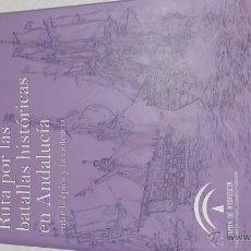 Libros de segunda mano: RUTA POR LAS BATALLAS HISTÓRICAS EN ANDALUCÍA ENTRE LA ÉPICA Y LA VIOLENCIA. Lote 48847633