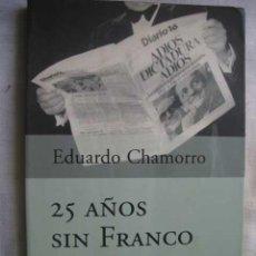 Libros de segunda mano: 25 AÑOS SIN FRANCO. LA REFUNDACIÓN DE ESPAÑA. CHAMORRO, EDUARDO. 2000. Lote 48919356