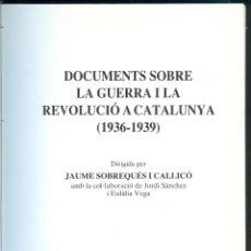 Libros de segunda mano: 0631 DOCUMENTS SOBRE LA GUERRA I LA REVOLUCIÓ A CATALUNYA 1936 1939 JAUME SOBREQUÉS . Lote 49227096