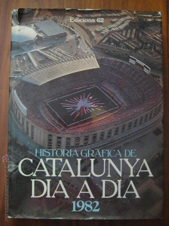 HISTÒRIA GRÀFICA DE CATALUNYA DIA A DIA 1982 FORMATO GRANDE - EN CATALÁN - ESTADIO CAMP NOU (Libros de Segunda Mano - Historia Moderna)