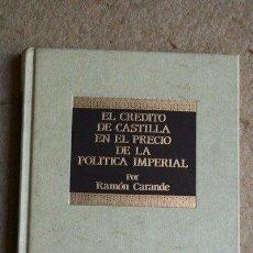 Libros de segunda mano: EL CRÉDITO DE CASTILLA EN EL PRECIO DE LA POLÍTICA IMPERIAL. CARANDE (RAMÓN). Lote 49365789