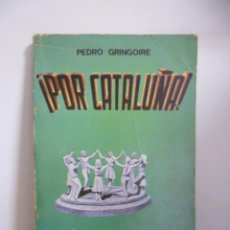 Libros de segunda mano: GRINGOIRE, PEDRO - POR CATALUÑA - MÉXICO 1970 TIRADA DE 2.000 EJEMPLARES. Lote 49404669