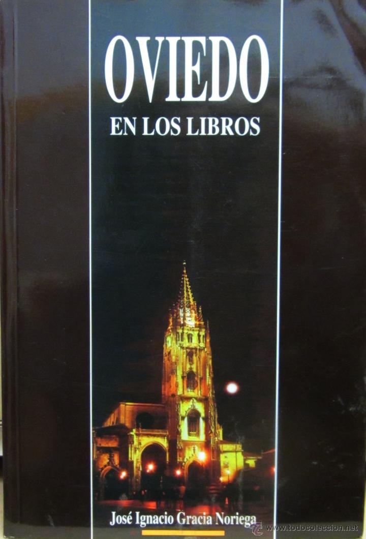 OVIEDO EN LOS LIBROS. JOSÉ IGNACIO GRACIA NORIEGA (Libros de Segunda Mano - Historia Moderna)
