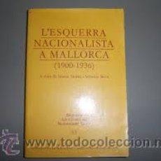 Libros de segunda mano: MORRO, M. - SERRA, S. (ED.). L'ESQUERRA NACIONALISTA A MALLORCA (1900-1936). [NACIONALISMO]. Lote 49864108