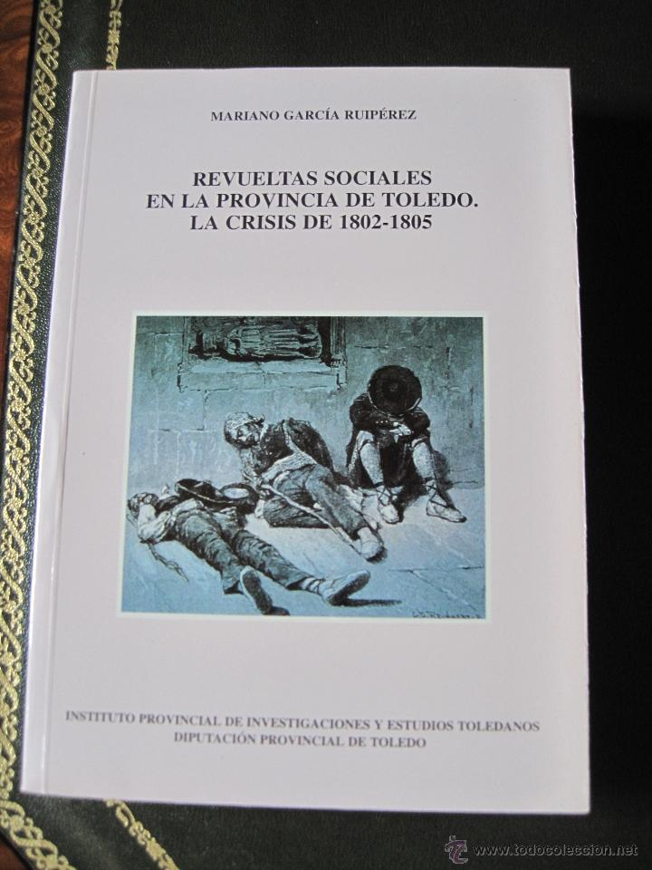 REVUELTAS SOCIALES EN LA PROVINCIA DE TOLEDO. LA CRISIS DE 1802-1805 (Libros de Segunda Mano - Historia Moderna)