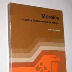Libros de segunda mano: JOSÉ MARÍA MORELOS. HOMBRE FUNDAMENTAL DE MÉXICO. RUBÉN HERMESDORF. AEROMÉXICO, MÉXICO, 1985, Nº 5. Lote 49925137