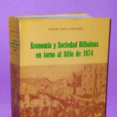 Libros de segunda mano: ECONOMÍA Y SOCIEDAD BILBAINAS EN TORNO AL SITIO DE 1874.. Lote 50056691