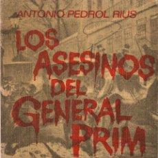 Libros de segunda mano: LOS ASESINOS DEL GENERAL PRIM / ANTONIO PEDROL RIUS. Lote 50164800