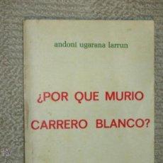 Libros de segunda mano: ¿POR QUE MURIÓ CARRERO BLANCO? POR ANDONI UGARANA LARRUN 1974 1ª ED. EDICIONES VERDAD Y LIBERTAD ETA. Lote 50262185