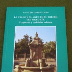 Libros de segunda mano: LA CALLE Y EL AGUA EN EL TOLEDO DEL SIGLO XIX. PROPUESTAS Y REALIDADES URBANAS.. Lote 50303208