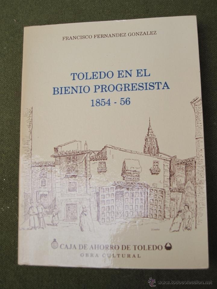 TOLEDO EN EL BIENIO PROGRESISTA 1854 -56. (Libros de Segunda Mano - Historia Moderna)