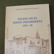Libros de segunda mano: TOLEDO EN EL BIENIO PROGRESISTA 1854 -56.. Lote 50363244