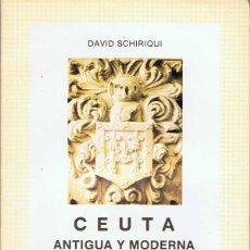 Libros de segunda mano: CEUTA ANTIGUA Y MODERNA - DAVID SCHIRIQUI. Lote 50570028