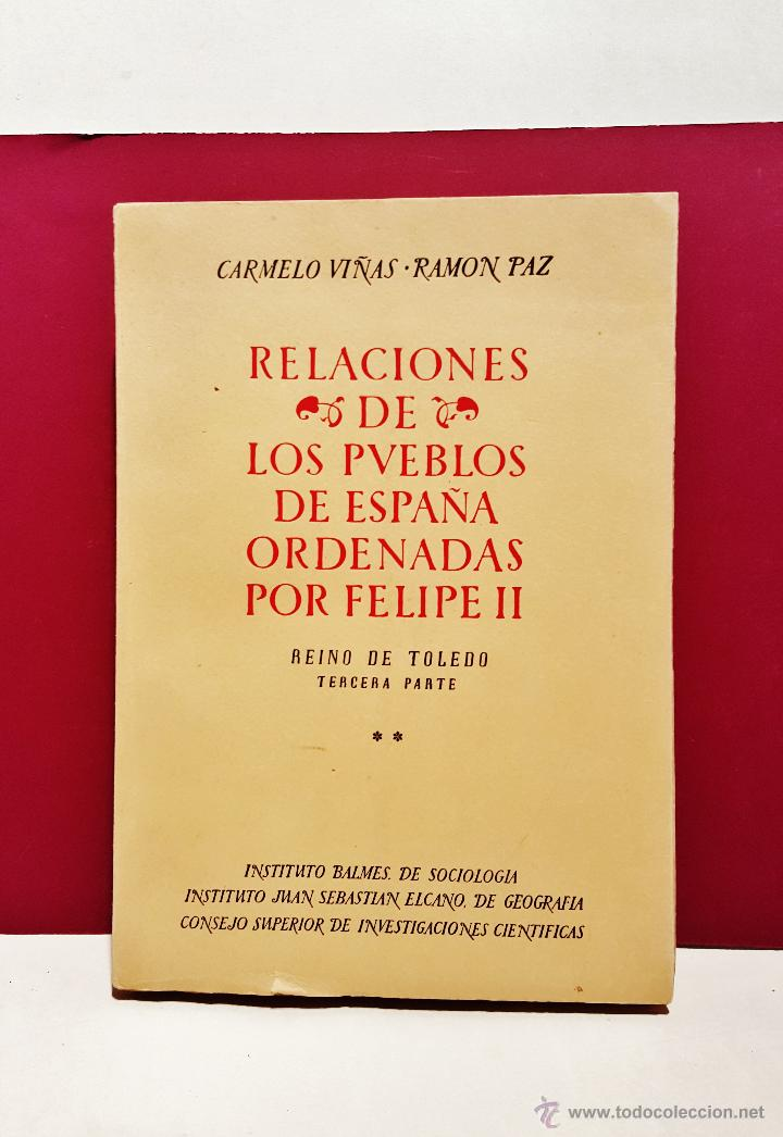 RELACIONES DE LOS PUEBLOS DE ESPAÑA ORDENADAS POR FELIPE II. REINO DE TOLEDO. 3ª PARTE. MADRID 1953. (Libros de Segunda Mano - Historia Moderna)