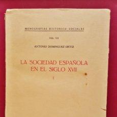 Libros de segunda mano: LA SOCIEDAD ESPAÑOLA EN EL S. XVII. POR ANTONIO DOMÍNGUEZ ORTÍZ. CSIC, MADRID 1963.. Lote 50585848