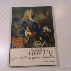 Libros de segunda mano: FELIPE V. EL EJÉRCITO QUE VUELVE A GANAR BATALLAS (AUTOR: ANTONIO MANZANO) . Lote 51592338
