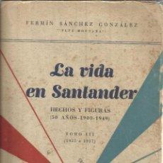 Libros de segunda mano: LA VIDA EN SANTANDER. HECHOS Y FIGURAS (1900-1949). FERMÍN SÁNCHEZ GONZÁLEZ. SANTANDER. 1950.. Lote 51684898