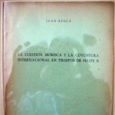 Libros de segunda mano: JUAN REGLÀ. LA CUESTIÓN MORISCA Y LA COYUNTURA INTERNACIONAL EN TIEMPOS DE FELIPE II. 1953. Lote 52138996